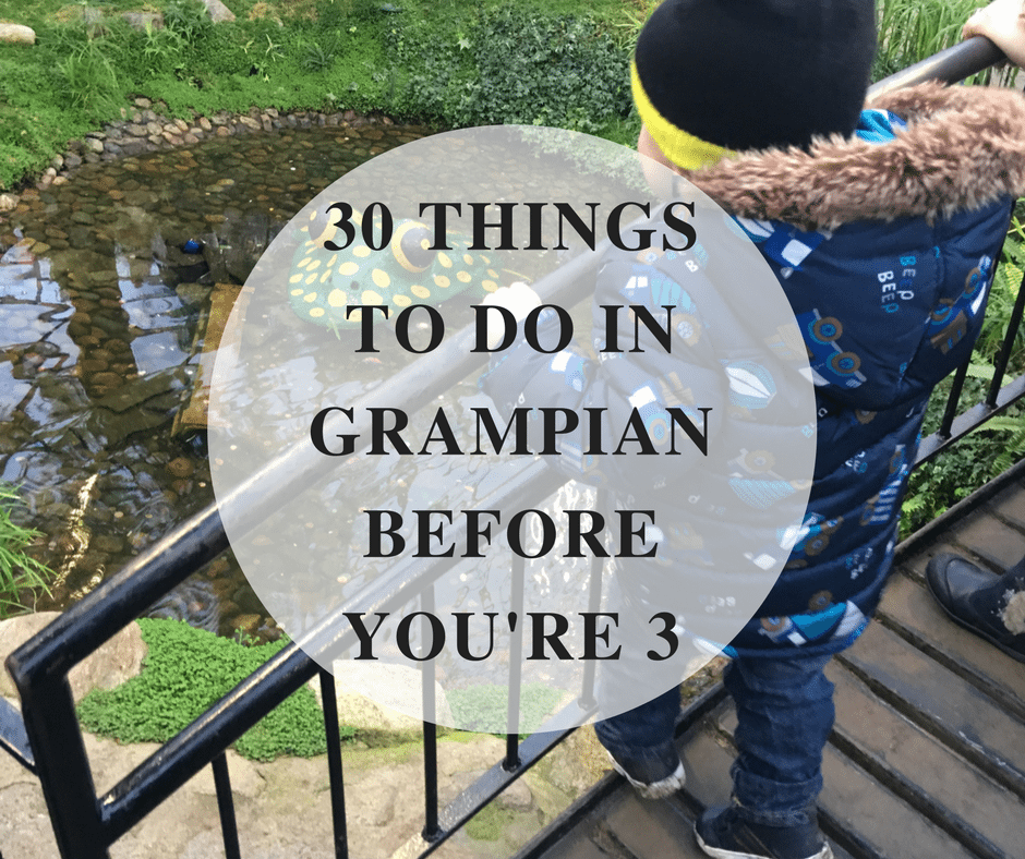 30 things to do before 3 in grampian aberdeen aberdeenshire