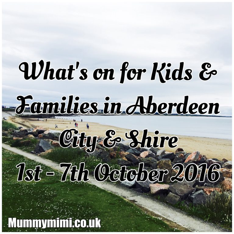 What's on for Kids and Families in Aberdeen City & Shire (1st -7th October 2016) | Mummy Mimi