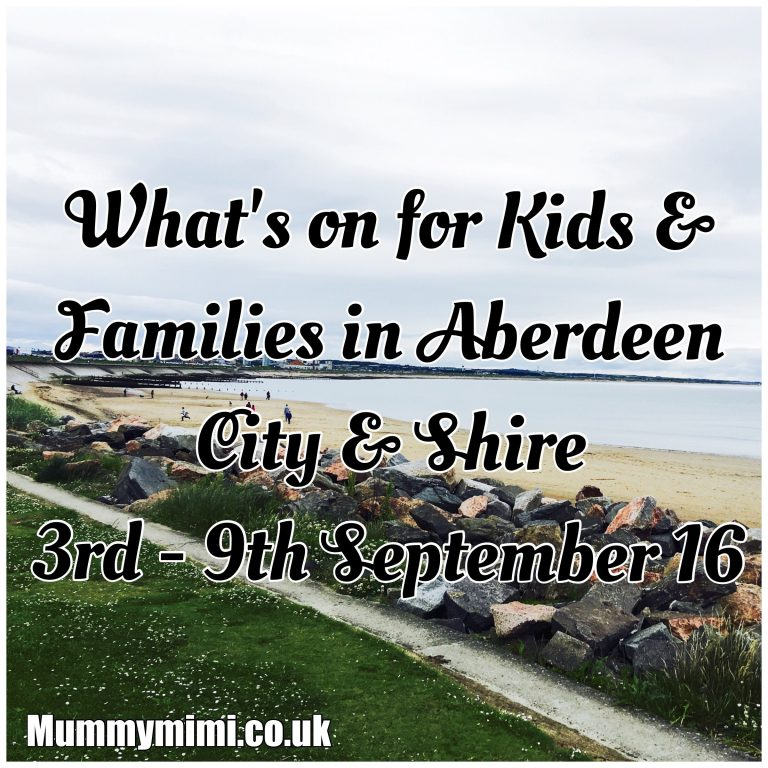 What's On for Kids and Families in Aberdeen City & Shire (3rd – 9th September 16)   Mummy Mimi