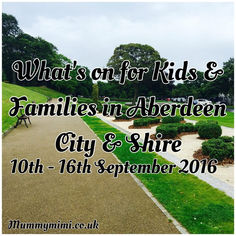 What's on for Kids and Families in Aberdeen City & Shire (10th – 16th September 2016) | Mummy Mimi