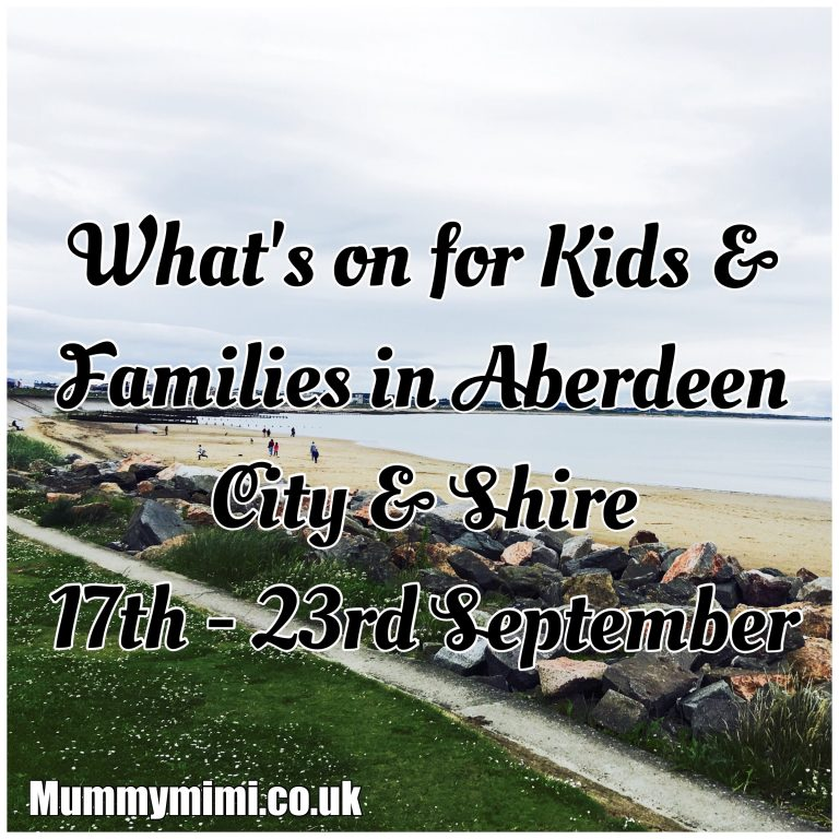 What's on for Kids and Families in Aberdeen City & Shire (17th – 23rd September 2016) | Mummy Mimi
