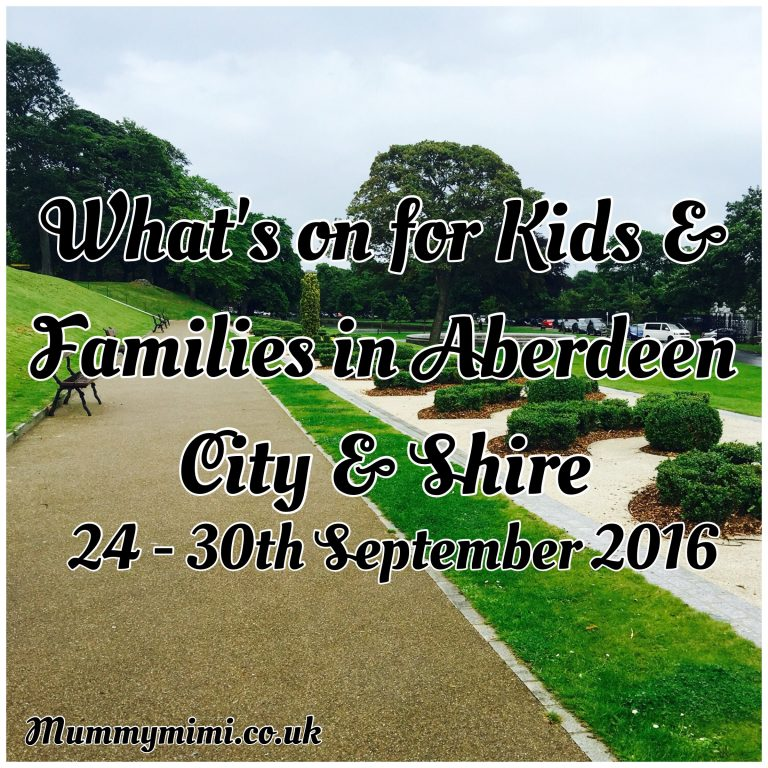 What's on for Kids and Families in Aberdeen City & Shire (24th – 30th September 2016) | Mummy Mimi
