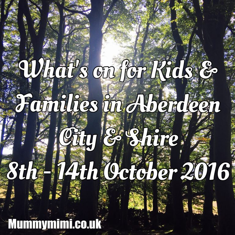 What's on for Kids and Families in Aberdeen City & Shire (8th -14th October 2016) | Mummy Mimi