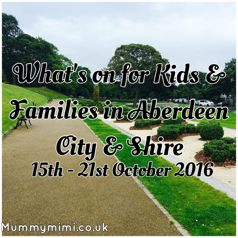 What's on for Kids and Families in Aberdeen City & Shire (15th – 21st October 2016) | Mummy Mimi
