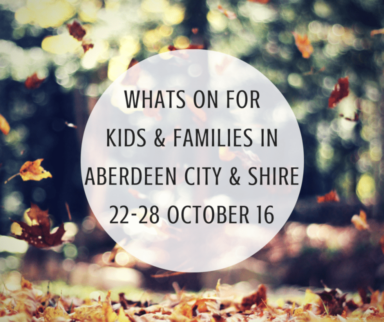 What's on for Kids and Families in Aberdeen City & Shire (22nd-28th October 2016) | Mummy Mimi