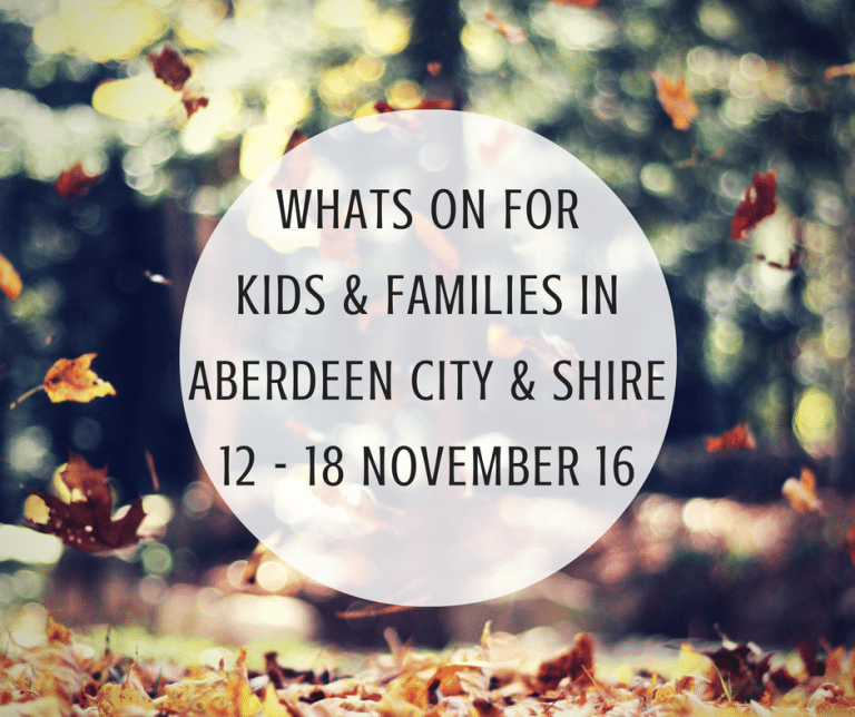 What's on for Kids and Families in Aberdeen City & Shire (12th – 18th November 2016) | Mummy Mimi
