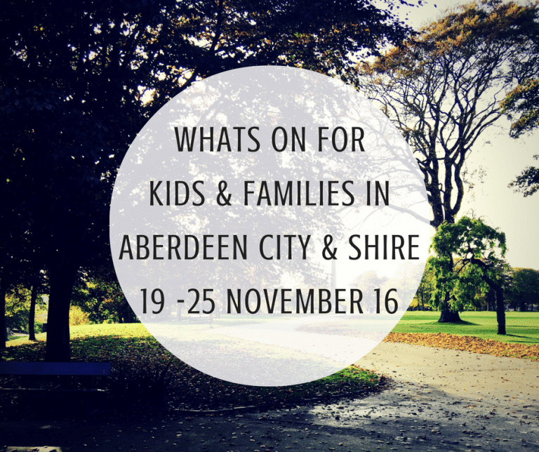 What's on for Kids and Families in Aberdeen City & Shire (19th – 25th November 2016) | Mummy Mimi