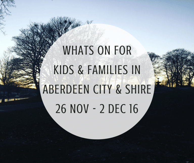 What's on for Kids and Families in Aberdeen City & Shire (26th November – 2nd December 2016) | Mummy Mimi