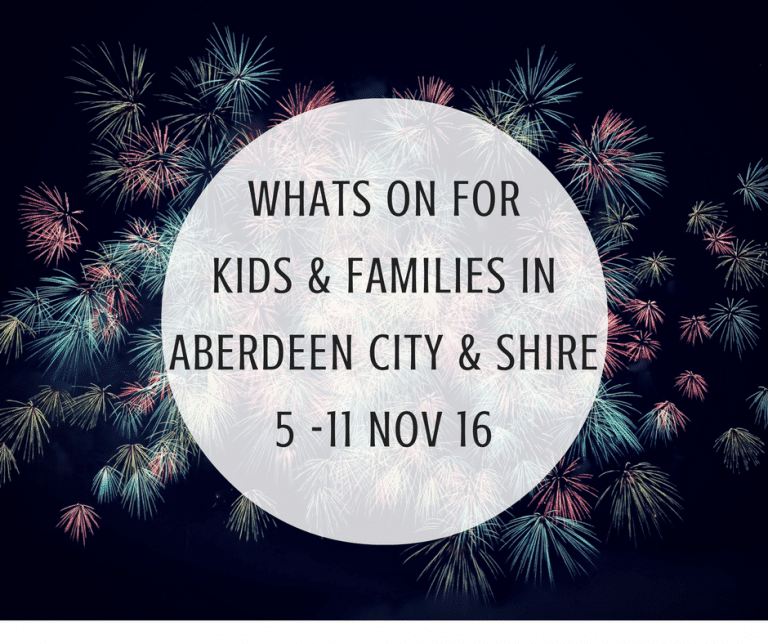 What's on for Kids and Families in Aberdeen City & Shire (5th – 11th November 2016) | Mummy Mimi