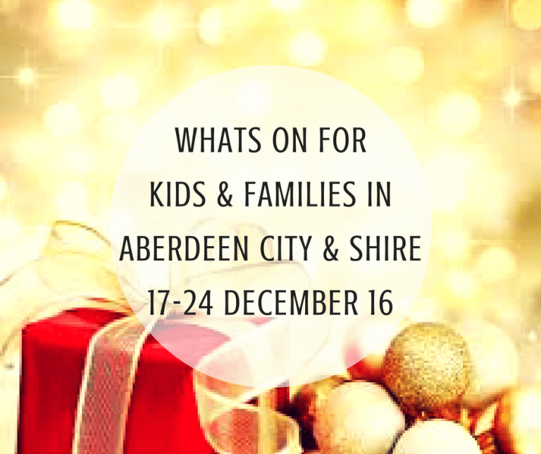 What's on for Kids and Families in Aberdeen City & Shire (17th – 24th December 2016) | Mummy Mimi