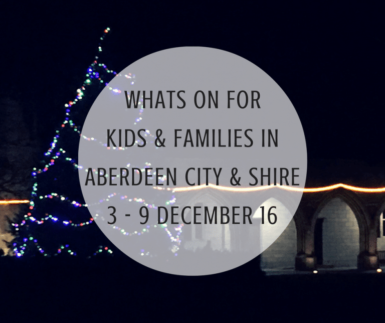 What's on for Kids and Families in Aberdeen City & Shire (3rd – 9th December 2016) | Mummy Mimi