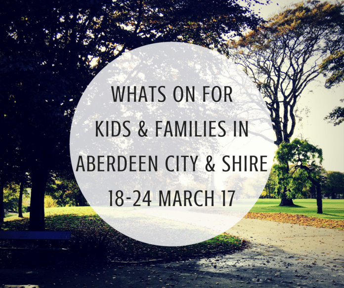 Whats On For Kids and Families in Aberdeen City and Shire 18th - 24th March 2017