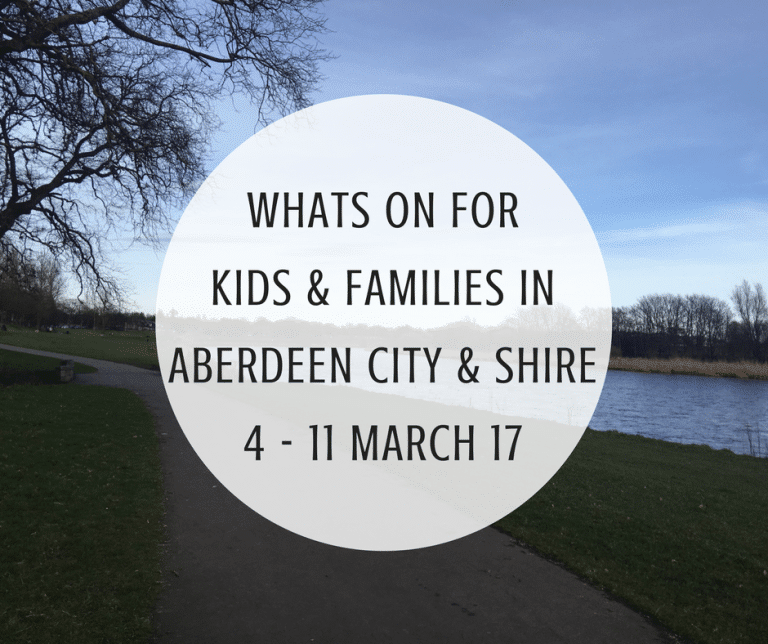 What's on for Kids and Families in Aberdeen City & Shire (3rd – 11th March 2017)