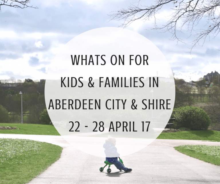 What's on for Kids and Families in Aberdeen City & Shire (22nd – 28th April 2017)