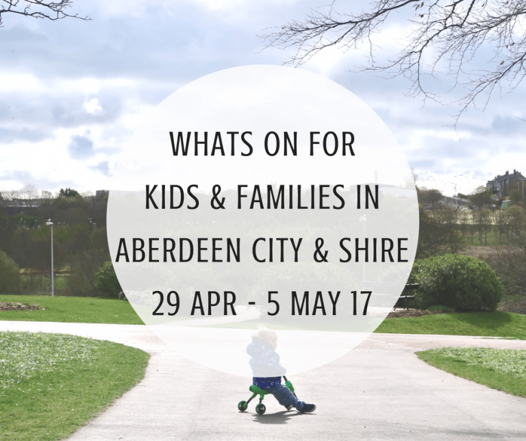 What's on for Kids and Families in Aberdeen City & Shire (29th April – 5th May 2017)