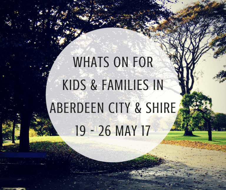 What's on for Kids and Families in Aberdeen City & Shire (19th – 26th May 2017)