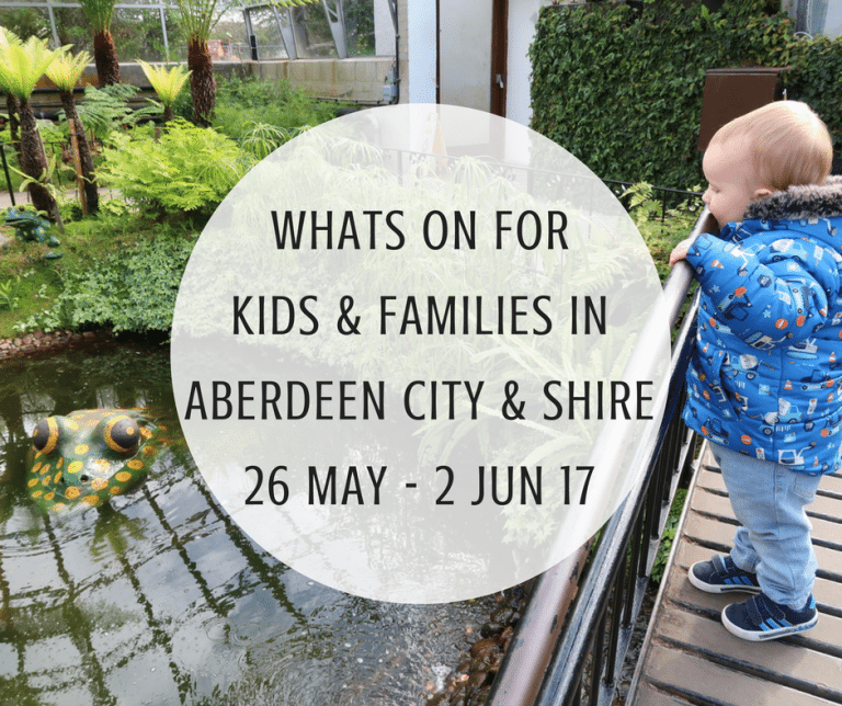 What's on for Kids and Families in Aberdeen City & Shire (26th May – 2nd June 2017)