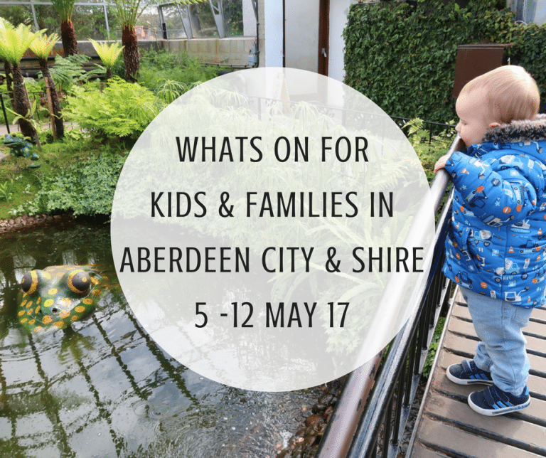 What's on for Kids and Families in Aberdeen City & Shire (5th – 12th May 2017)