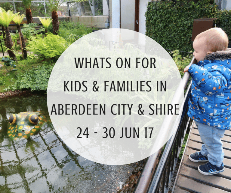 What's on for Kids and Families in Aberdeen City & Shire (24th – 30th June 2017)