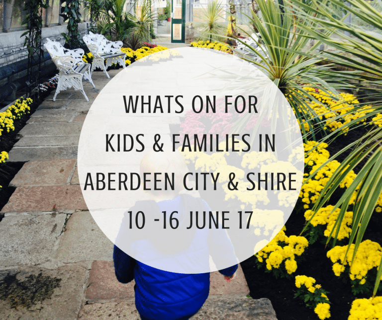 What's on for Kids and Families in Aberdeen City & Shire (10th – 16th June 2017)