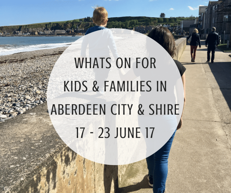 What's on for Kids and Families in Aberdeen City & Shire (17th – 23rd June 2017)
