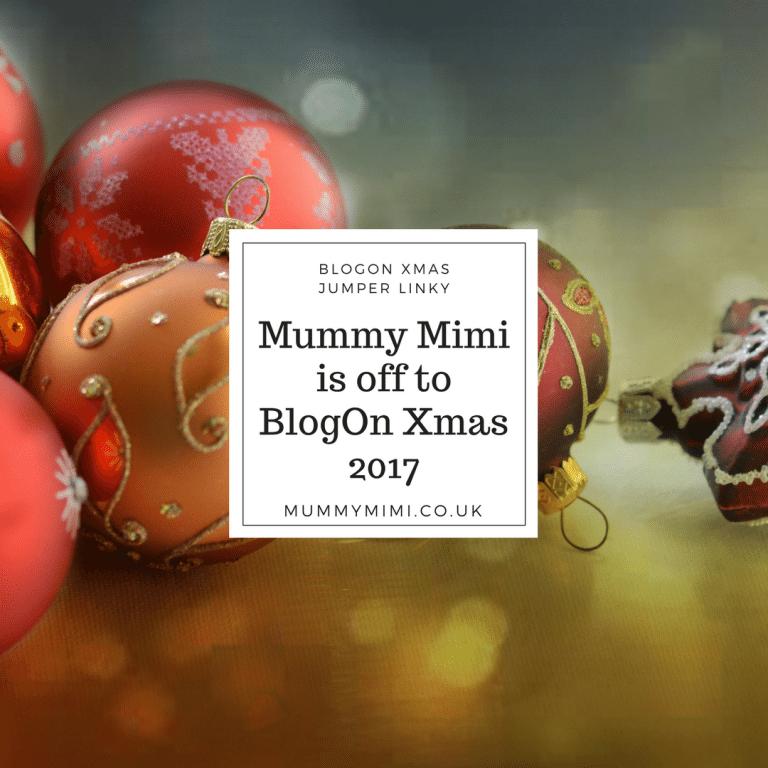 Mummy Mimi is off to BlogOn Xmas 2017