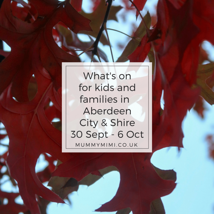 What's on for kids and families in Aberdeen City & Aberdeenshire 30 September - 6 October Events Aberdeenshire