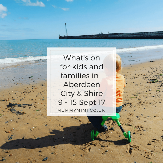 What's on for kids and families in Aberdeen City & Aberdeenshire 9 - 15 Sept 17 events
