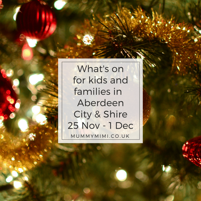 What's on for Kids and Families in Aberdeen City & Shire (25th November – 1st December 2017)