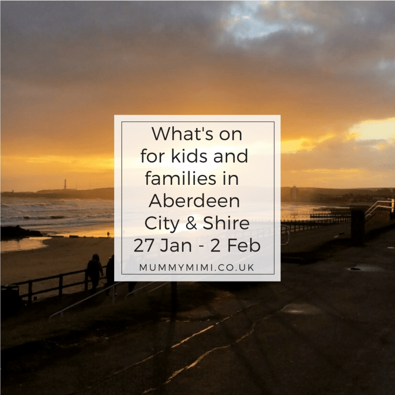 What's on for Kids and Families in Aberdeen City & Shire (27th January – 2nd February 2018)