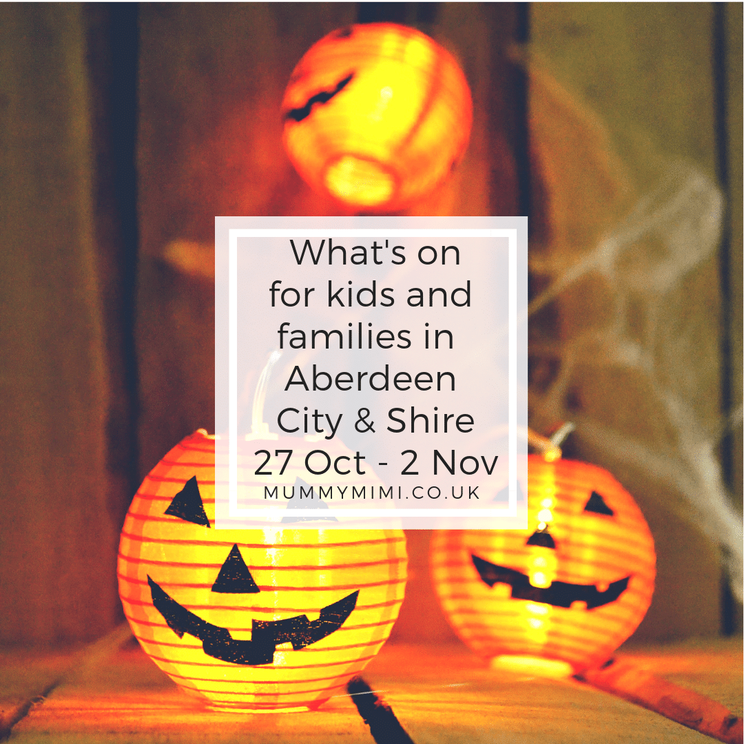 What's on for Kids and Families in Aberdeen City & Shire   27th October – 2nd November 2018