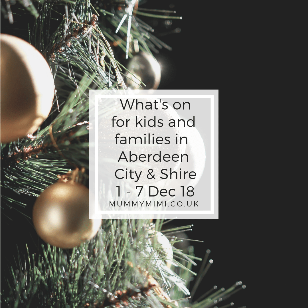 What's on for Kids and Families in Aberdeen City & Shire | 1st – 7th December 2018