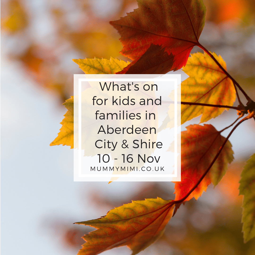 What's on for Kids and Families in Aberdeen City & Shire | 10th – 16th November 2018