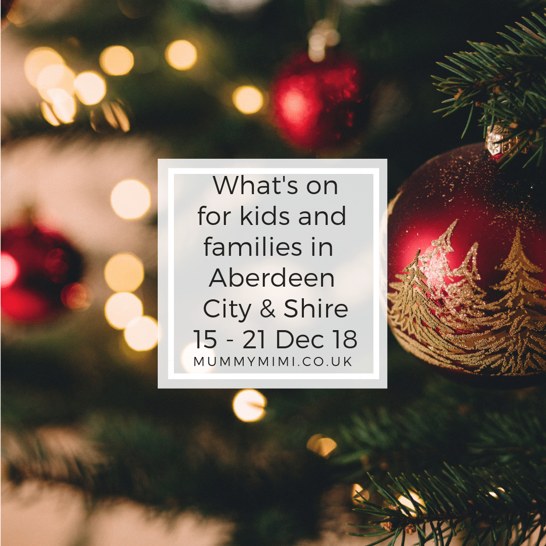 What's on for Kids and Families in Aberdeen City & Shire | 15th – 21st December 2018