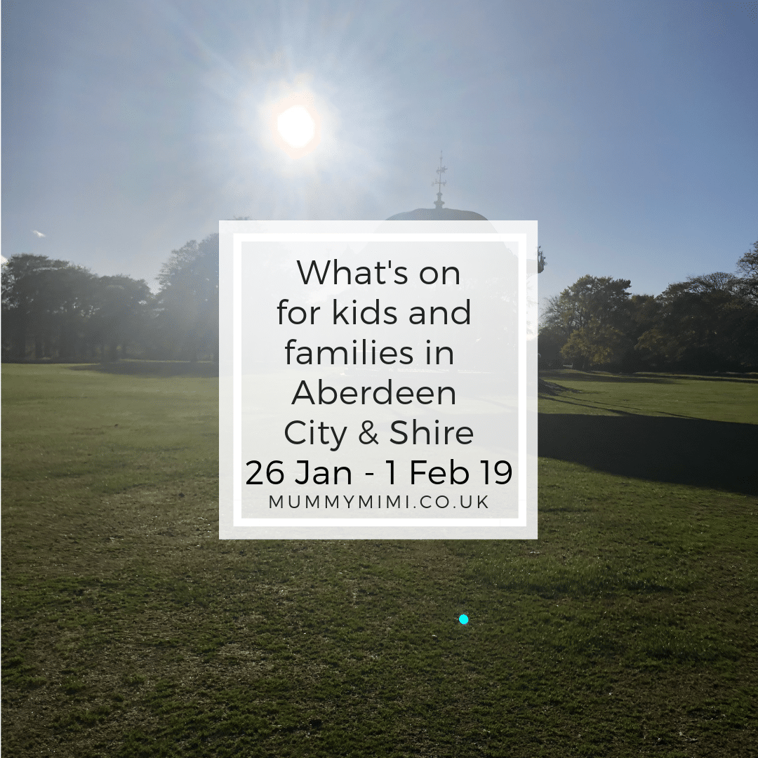 What's on for Kids and Families in Aberdeen City & Shire   26th January – 1st February 2019