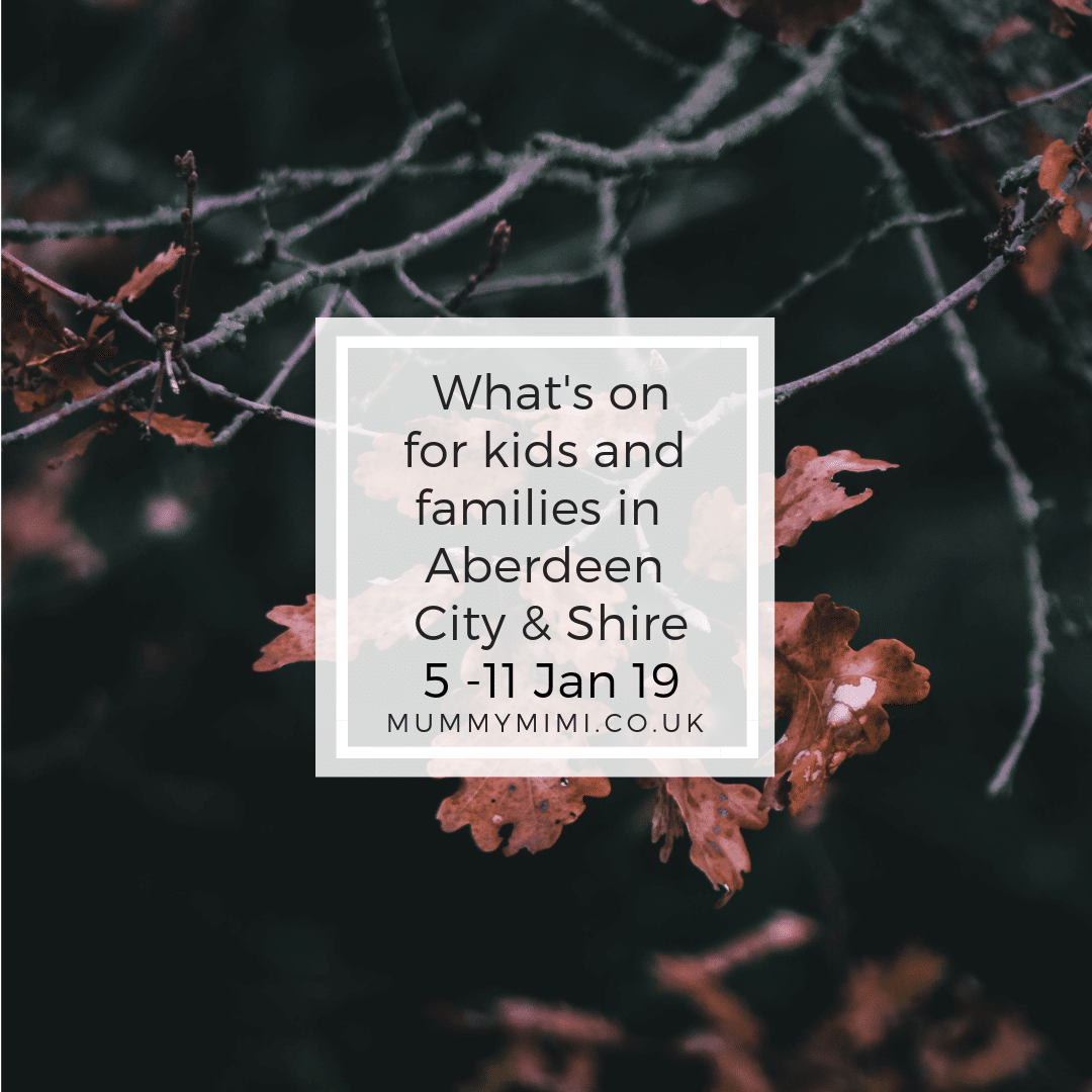 What's on for Kids and Families in Aberdeen City & Shire | 5th – 11th January 2019