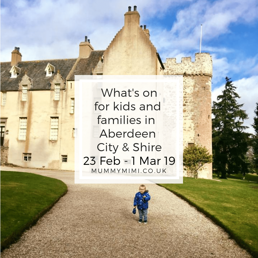 What's on for Kids and Families in Aberdeen City & Shire | 23rd February – 1st March 2019