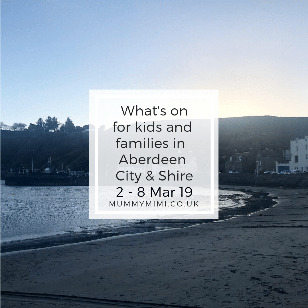 What's on for Kids and Families in Aberdeen City & Shire | 2nd – 8th March 2019
