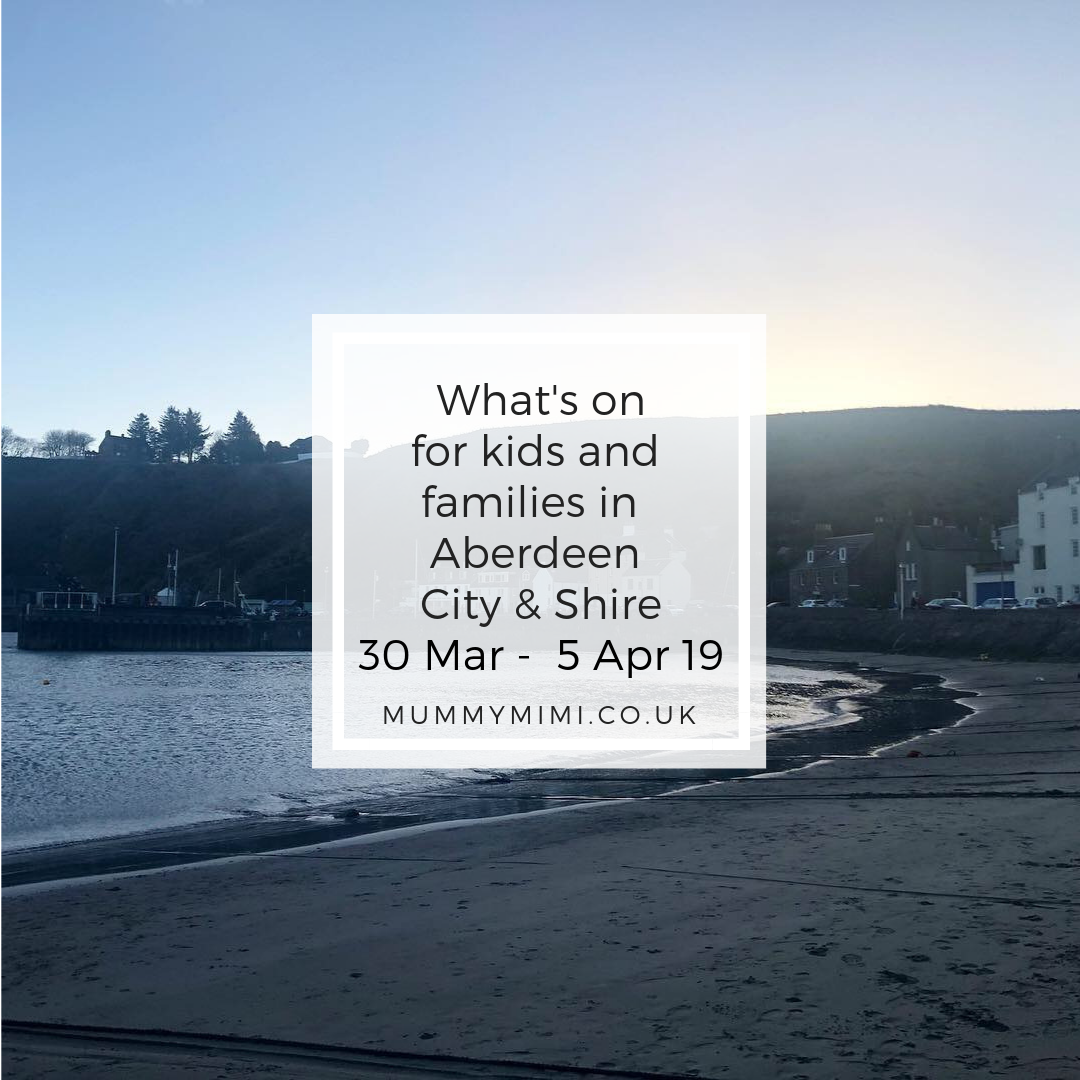 What's on for Kids and Families in Aberdeen City & Shire | 30th March – 5th April 2019