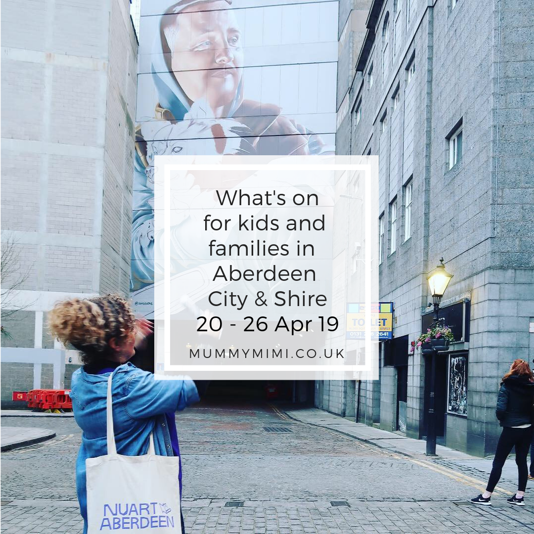 What's on for Kids and Families in Aberdeen City & Shire | 20th – 26th April 2019