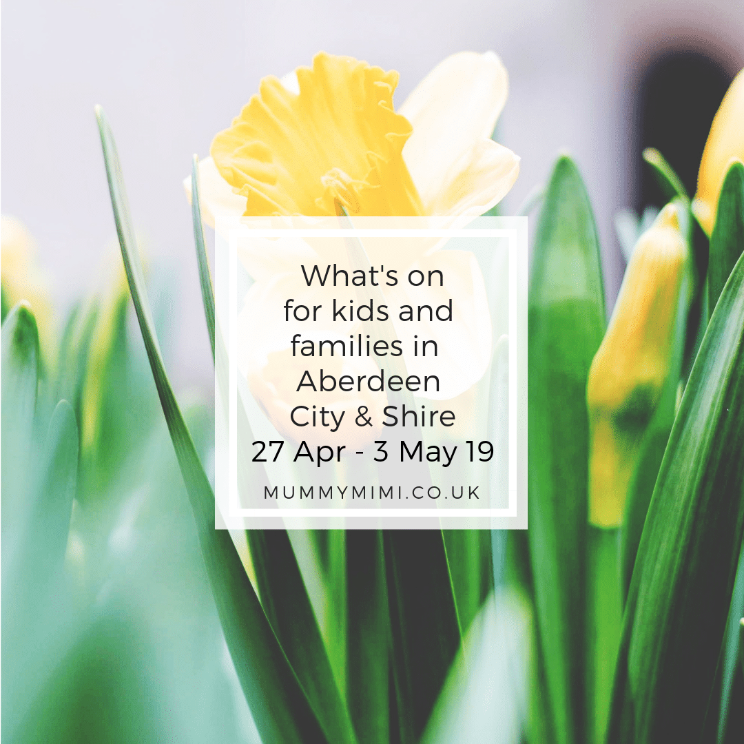 What's on for Kids and Families in Aberdeen City & Shire | 27th April – 3rd May 2019