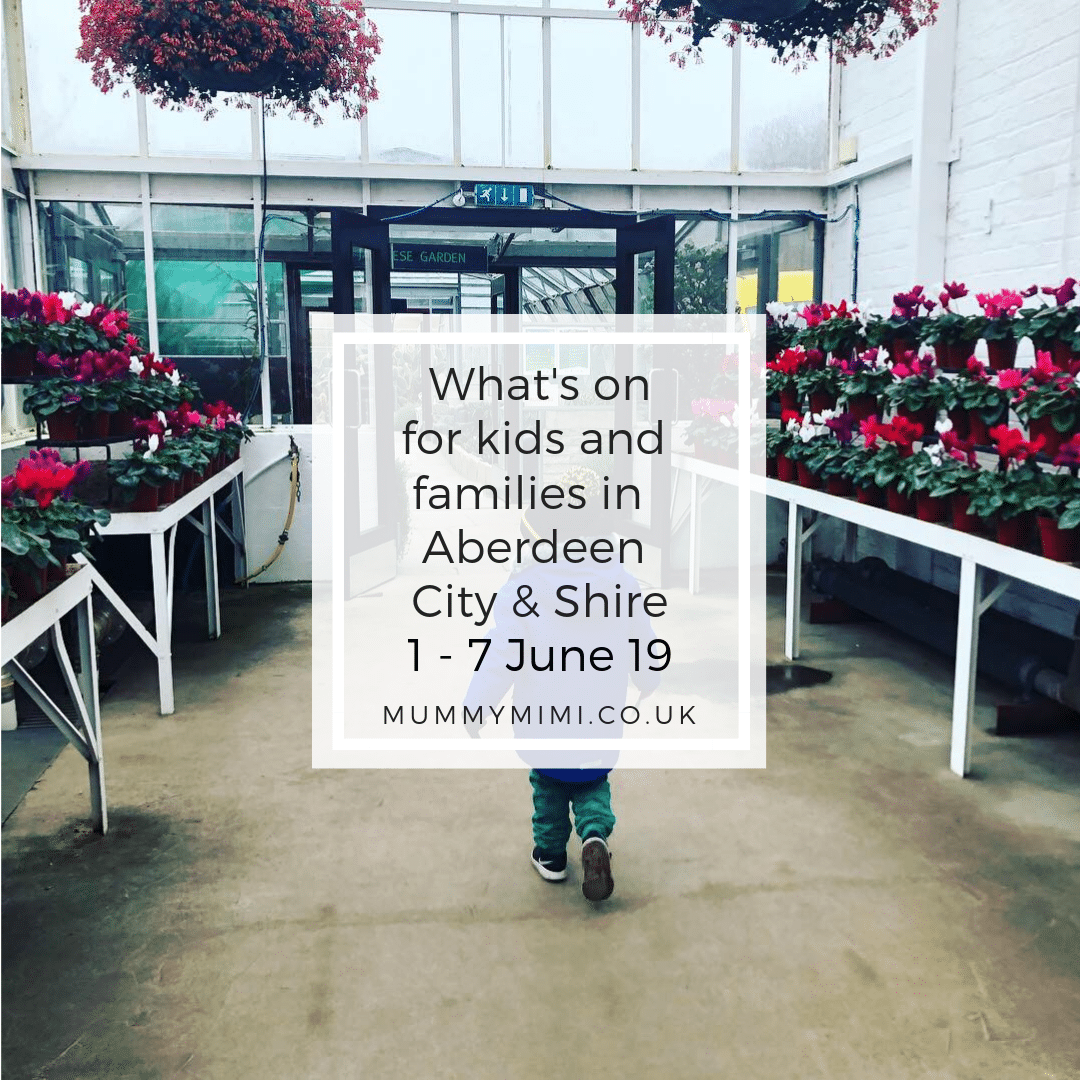What's on for Kids and Families in Aberdeen City & Shire | 1st – 7th June 2019