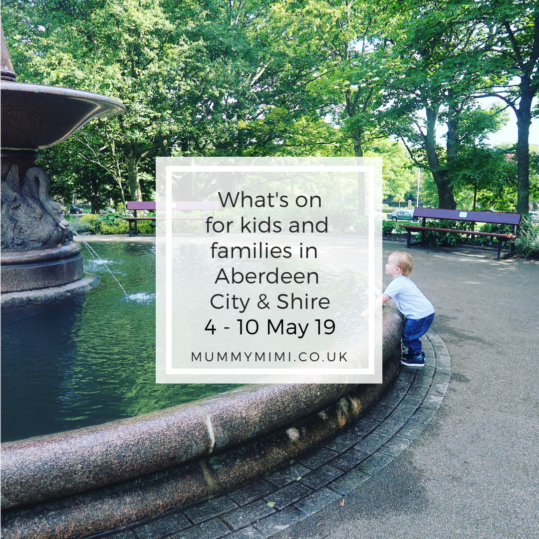 What's on for Kids and Families in Aberdeen City & Shire | 4th – 10th May 2019