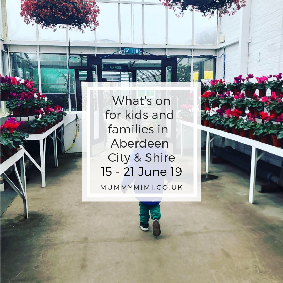 What's on for Kids and Families in Aberdeen City & Shire | 15th – 21st June 2019