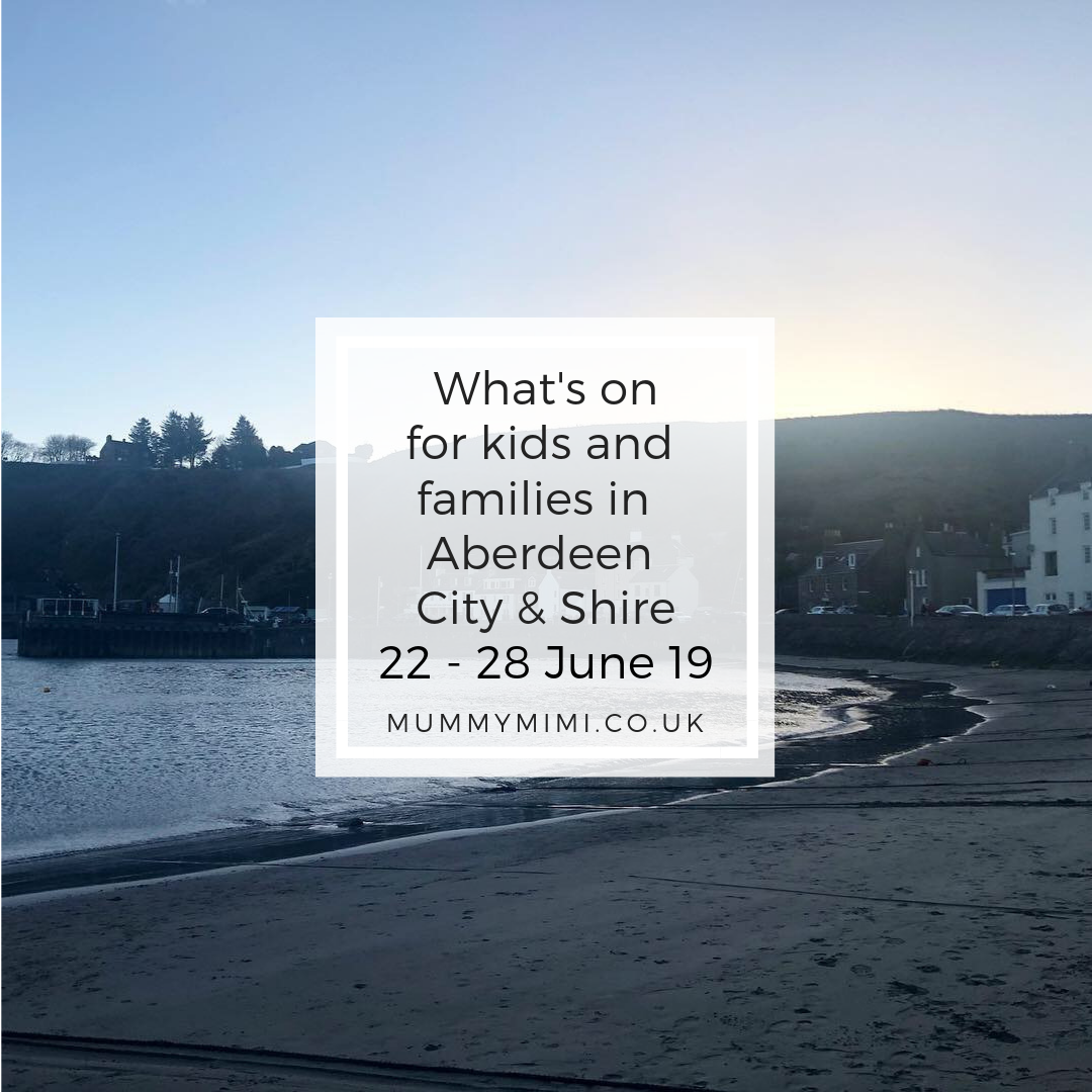 What's on for Kids and Families in Aberdeen City & Shire | 22nd – 28th June 2019