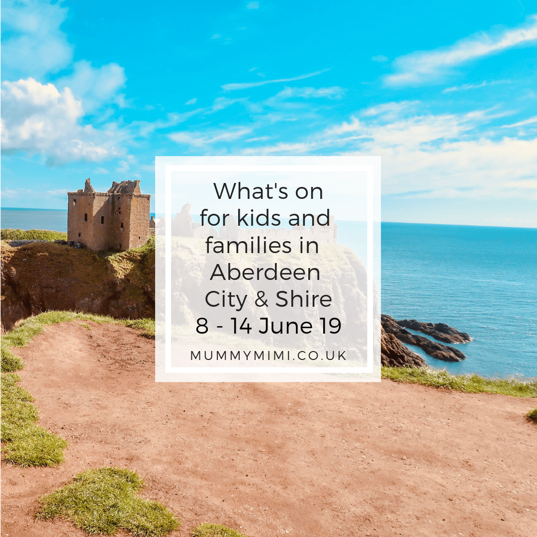 What's on for Kids and Families in Aberdeen City & Shire | 8th – 14th June 2019