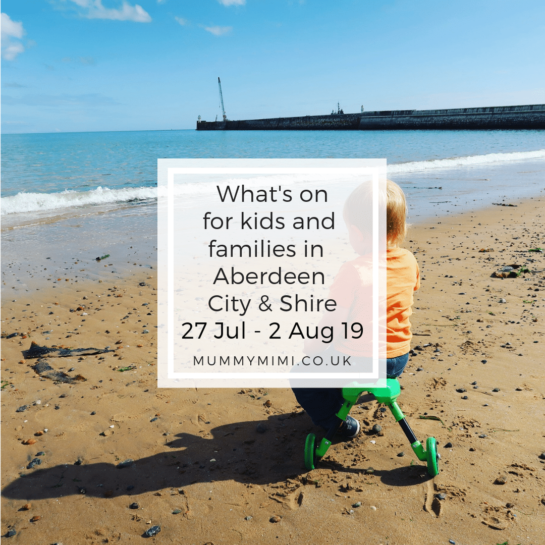 What's on for Kids and Families in Aberdeen City & Shire | 27th July – 2nd August 2019