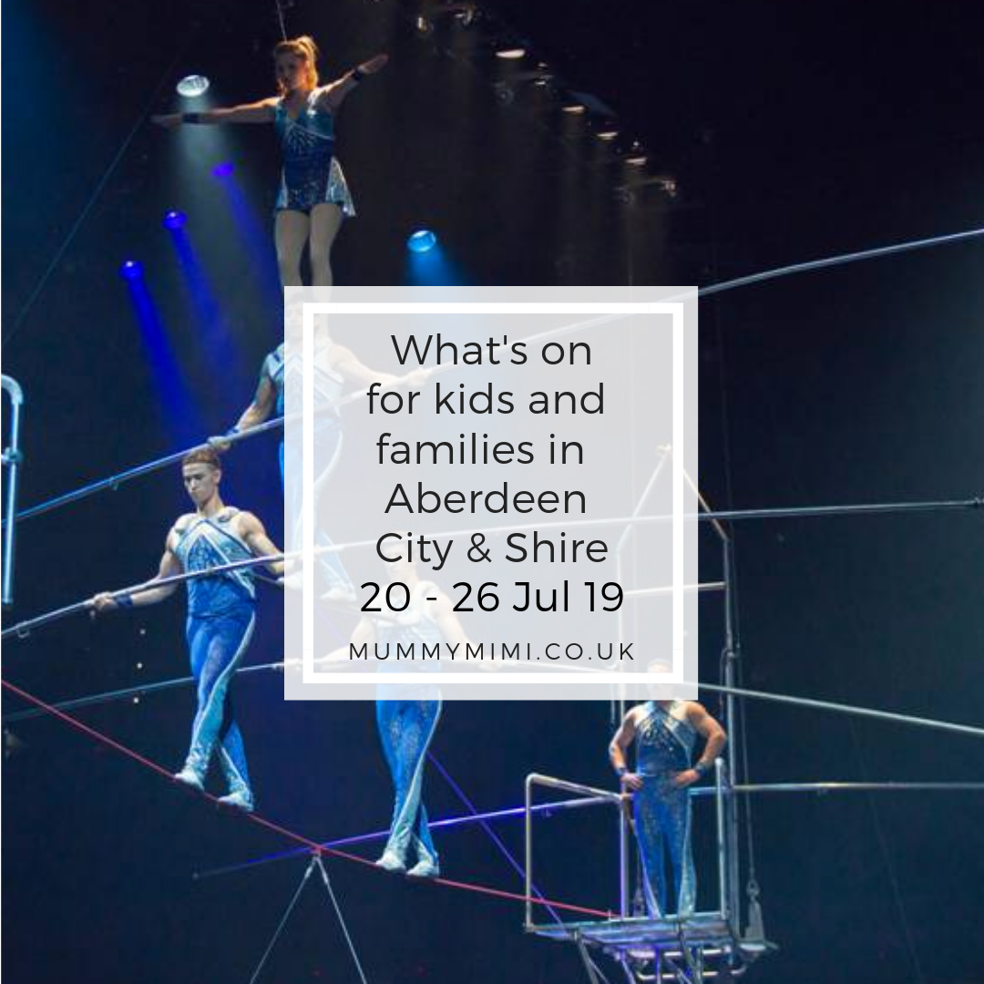 What's on for Kids and Families in Aberdeen City & Shire | 20th – 26th July 2019