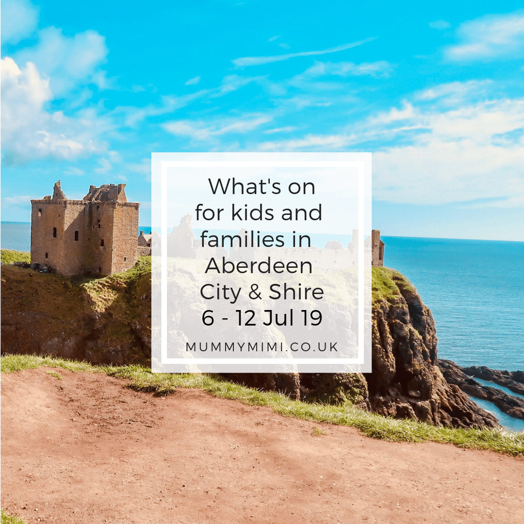 What's on for Kids and Families in Aberdeen City & Shire | 6th – 12th July 2019
