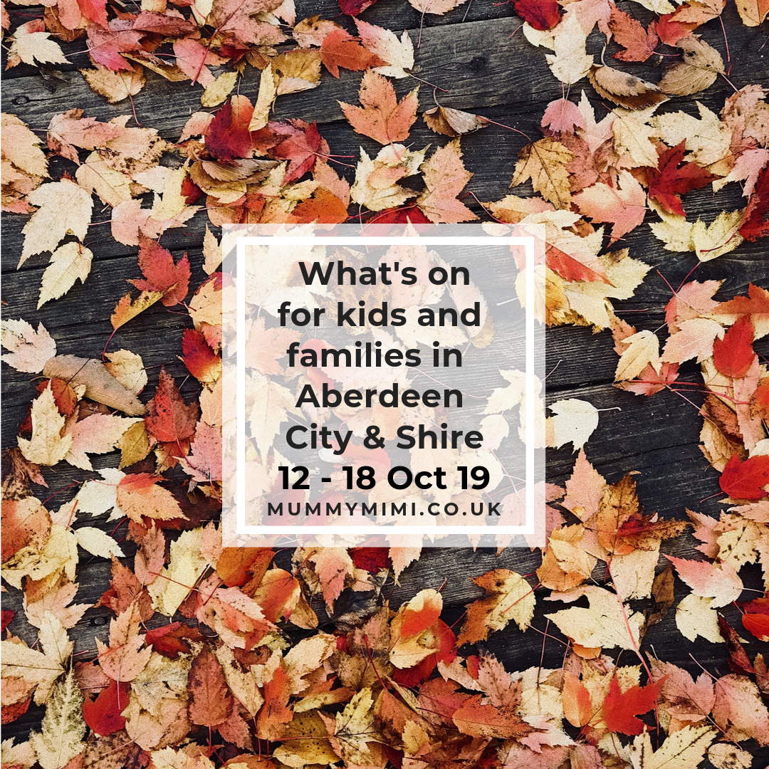 What's on for Kids and Families in Aberdeen City & Shire | 12th – 18th October 2019